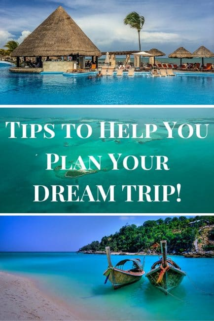 6 Tips to Help You Plan Your Dream Trip