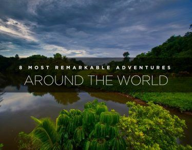 8 most remarkable adventures around the world