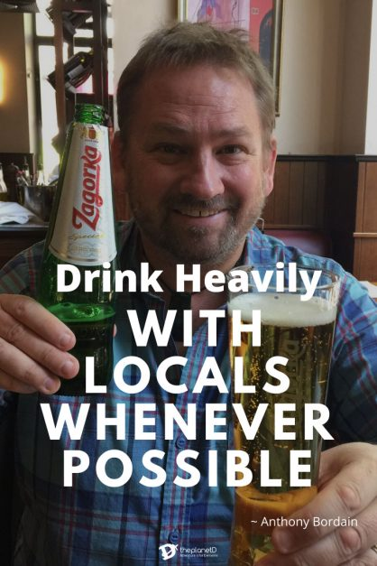 antony bordain travel quote | drink heavily