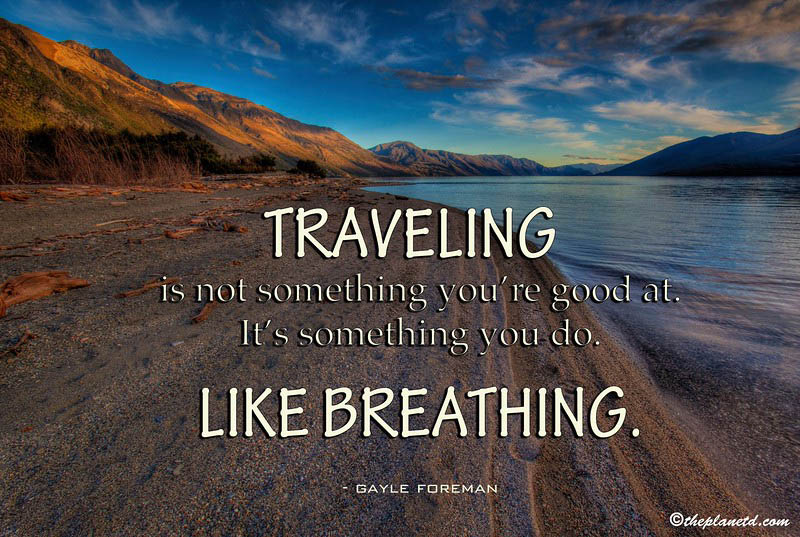 quotes with travel | traveling is not something you're good at, it's something you do. Like Breathing
