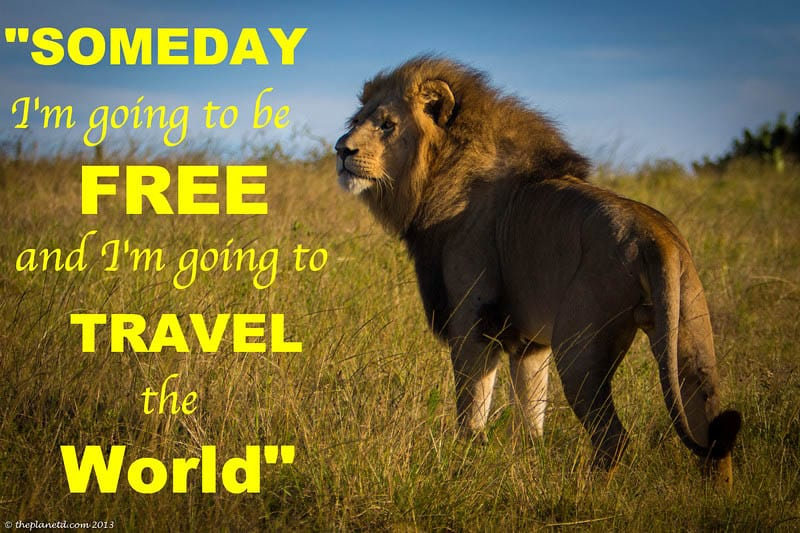 inspirational quote for travel | Someday I'm going to be free and I'm going to travel the world