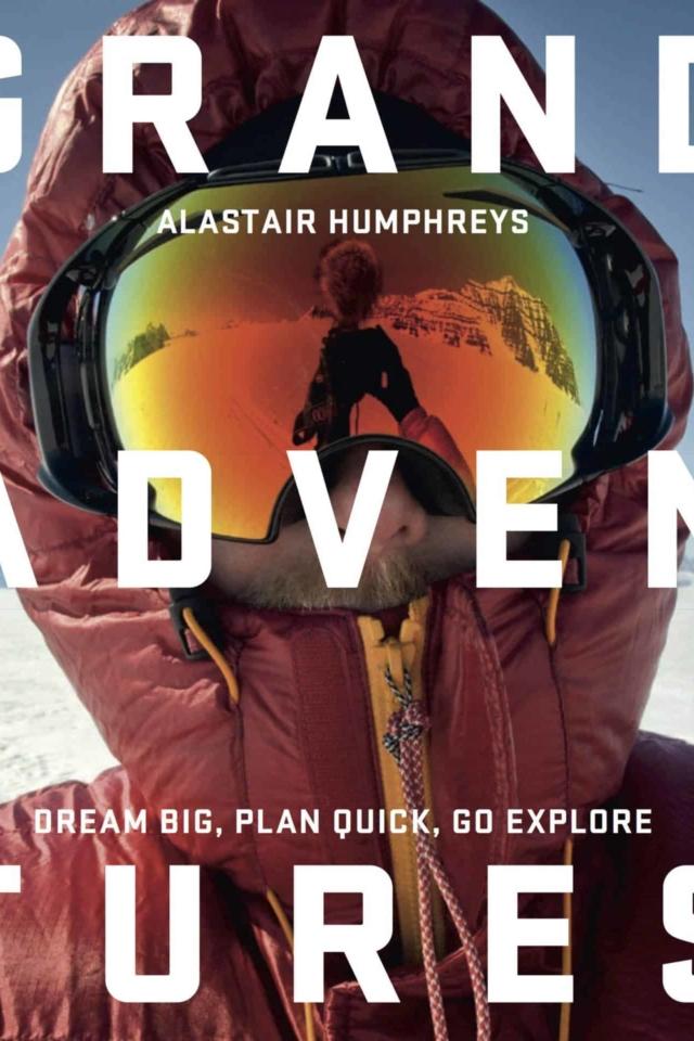 Grand Adventures by Alastair Humphreys