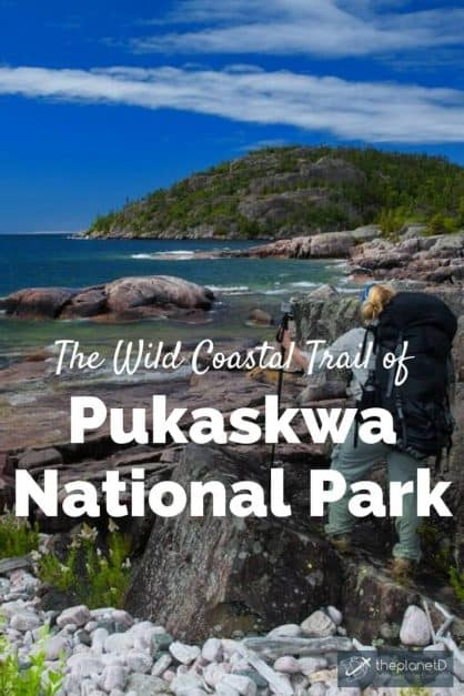 The wild Pukaskwa Coastal Trail in Pukaskwa National Park is a challenging hike near Lake Superior. It was a wonderful multi-day hike and a great experience.