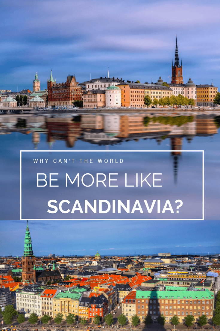 why can't the world be more like Scandinavia