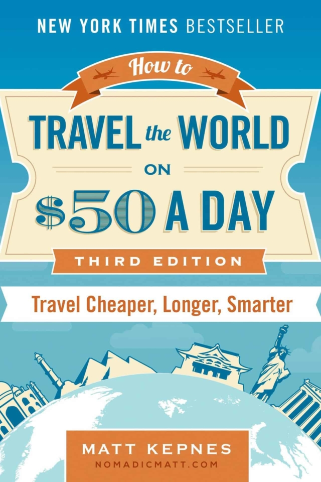 How to Travel the World on $50 a Day by Matt Kepnes
