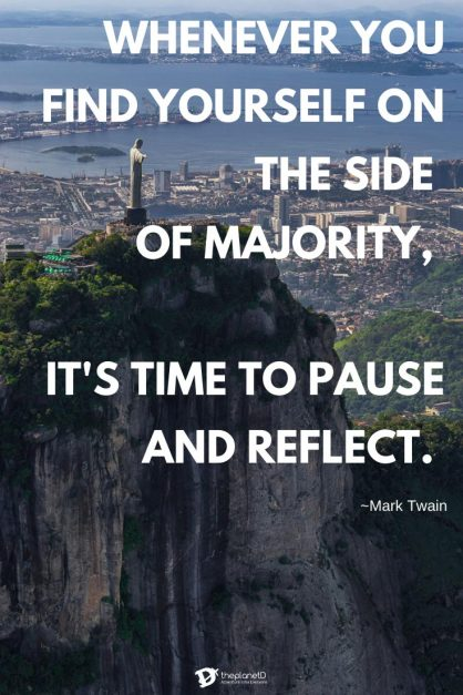 Whenever you find yourself on the side of majority, it's time to pause and reflect - Mark Twain | Inspiring Travel quotes