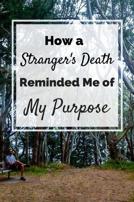 How a Stranger's Death Reminded Me of My Purpose