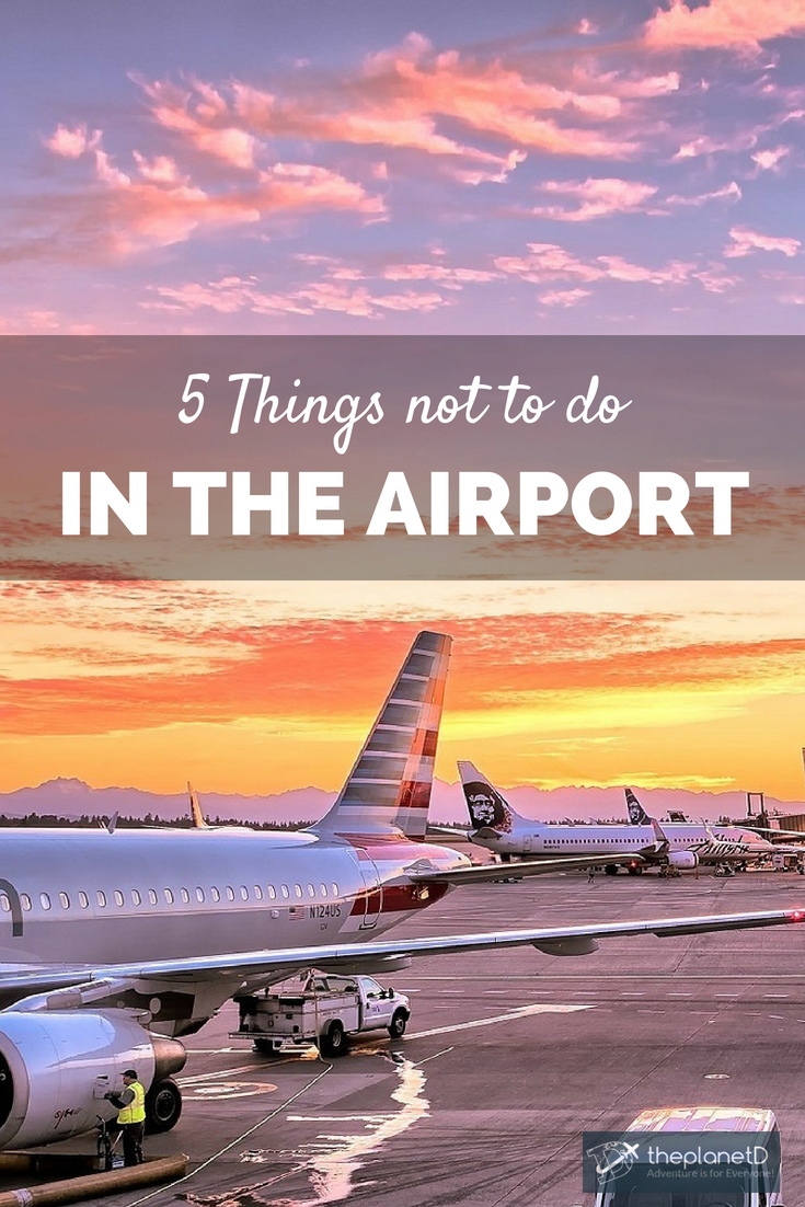 5 Things You Shouldn't Do in an Airport | The Planet D