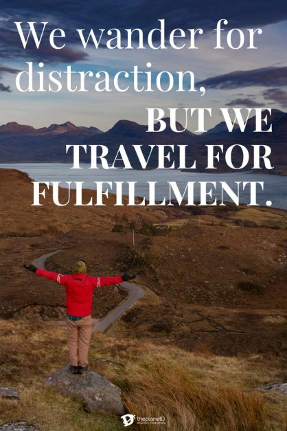 We wander for distraction, but we travel for fulfillment | hilaire belloc