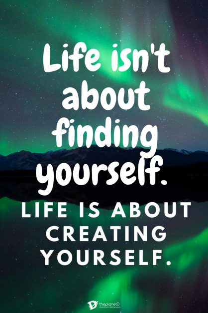 Life isn't about finding yourself. Life is about creating yourself | best travel quotes