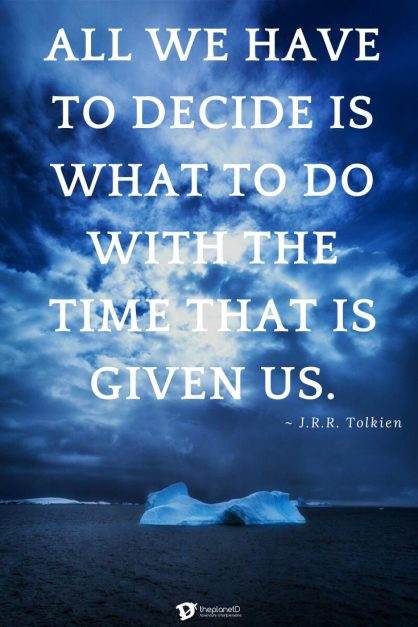 All we have to decide is what to do with the time that is given us | J.R.R. Tolkien quote