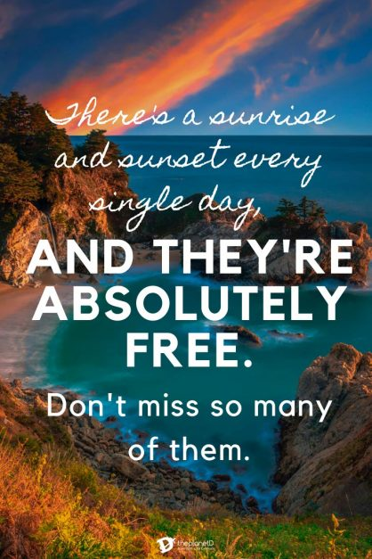 There's a sunrise and sunset every single day, and they're absolutely free. Don't miss so many of them | travel quote over a sunrise