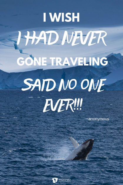 travel quotes | I wish I had never gone traveling said no one ever